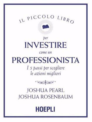 Immagine di Il piccolo libro per investire come un professionista. I 5 passi per scegliere le azioni migliori