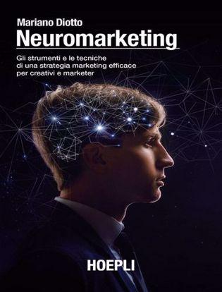 Immagine di Neuromarketing. Gli strumenti e le tecniche di una strategia marketing efficace per creativi e marketer