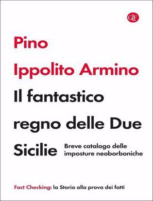 Immagine di Il fantastico regno delle Due Sicilie. Breve catalogo delle imposture neoborboniche