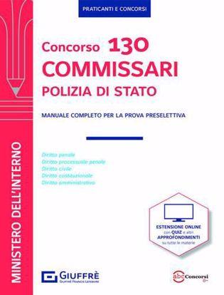 Immagine di Concorso 130 commissari Polizia di Stato. Manuale completo per la prova preselettiva. Con espansione online