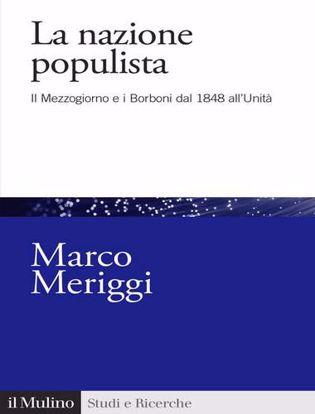 Immagine di La nazione populista. Il Mezzogiorno e i Borboni dal 1848 all'Unità