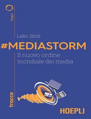 Immagine di #Mediastorm. Il nuovo ordine mondiale dei media
