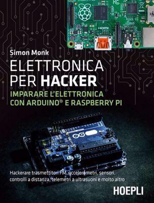 Immagine di Elettronica per hacker. Imparare l'elettronica con Arduino e Raspberry Pi