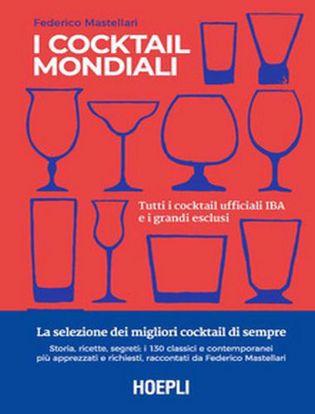 Immagine di I cocktail mondiali. Tutti i cocktail ufficiali IBA e i grandi esclusi. Ediz. illustrata
