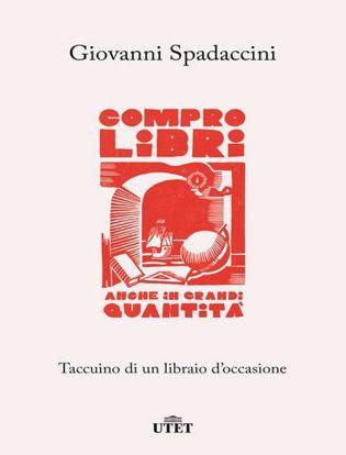 Immagine di Compro libri, anche in grandi quantità. Taccuino di un libraio d'occasione
