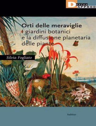 Immagine di Orti delle meraviglie. I giardini botanici e la diffusione planetaria delle piante