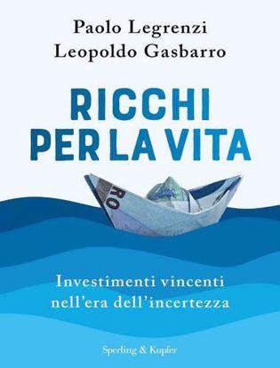 Immagine di Ricchi per la vita. Investimenti vincenti nell'era dell'incertezza