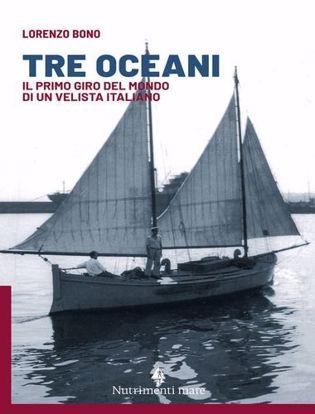 Immagine di Tre oceani. Il primo giro del mondo di un velista italiano