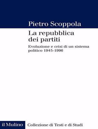 Immagine di La repubblica dei partiti. Evoluzione e crisi di un sistema politico (1945-1996). Nuova ediz.