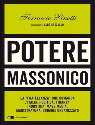 Immagine di Potere massonico. La «fratellanza» che comanda l'Italia: politica, finanza, industria, mass media, magistratura, crimine organizzato