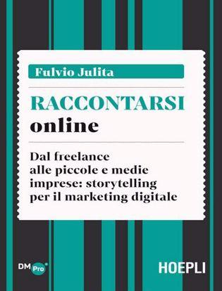 Immagine di Raccontarsi online. Dal freelance alle piccole e medie imprese: storytelling per il marketing digitale