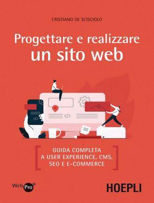 Immagine di Progettare e realizzare un sito web. Guida completa a User experience, CMS, SEO e e-commerce
