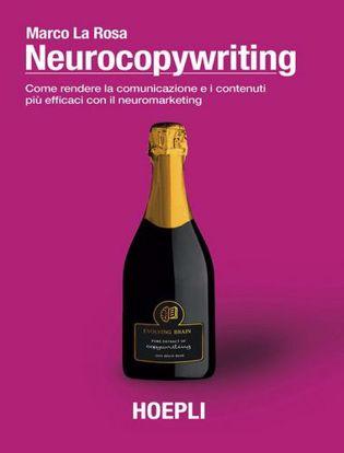 Immagine di Neurocopywriting. Come rendere la comunicazione e i contenuti più efficaci utilizzando il neuromarketing