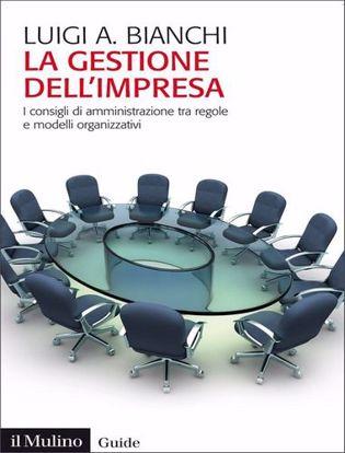 Immagine di La gestione dell'impresa. I consigli d'amministrazione tra regole e modelli organizzativi