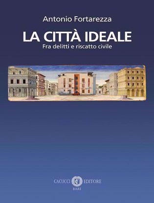 Immagine di La città ideale. Fra delitti e riscatto civile