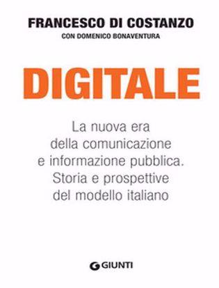 Immagine di Digitale. La nuova era della comunicazione e informazione pubblica. Storia e prospettive del modello italiano