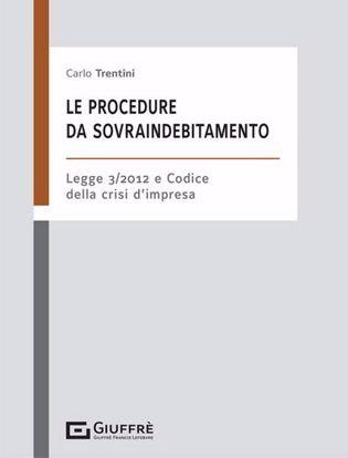 Immagine di Le procedure da sovraindebitamento. L. 3/2012 e nel codice della crisi d'impresa