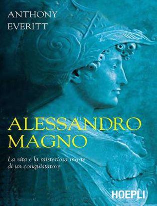 Immagine di Alessandro Magno. La vita e la misteriosa morte di un conquistatore