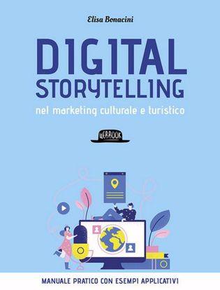 Immagine di Digital storytelling nel marketing culturale e turistico. Manuale pratico con esempi applicativi