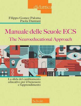 Immagine di Manuale delle Scuole ECS. The Neuroeducational Approach. La sfida del cambiamento educativo per il benessere e l'apprendimento