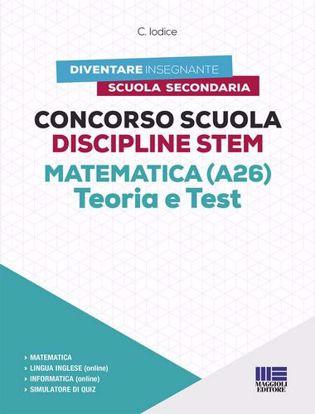 Immagine di Concorso Scuola Discipline STEM Matematica (A26). Teoria e test. Con software di simulazione