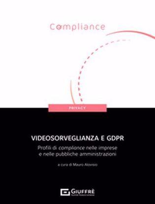 Immagine di Videosorveglianza e GDPR. Profili di compliance nelle imprese e nelle pubbliche amministrazioni