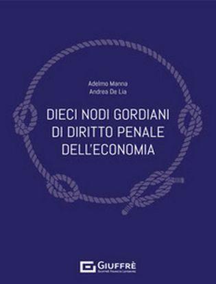 Immagine di Dieci nodi gordiani di diritto penale dell'economia