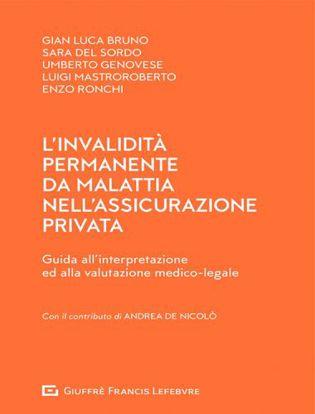 Immagine di L'invalidità permanente da malattia nell'assicurazione privata. Guida all'interpretazione ed alla valutazione medico-legale