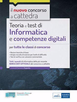 Immagine di Informatica e competenze digitali per il concorso a cattedra. Teoria e test per tutte le classi di concorso. Con software di simulazione