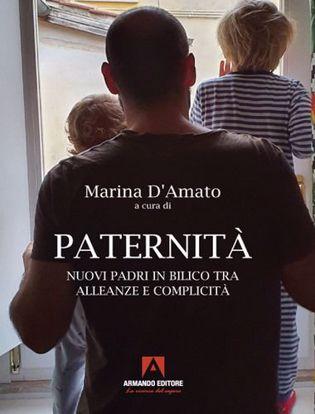 Immagine di Paternità. Nuovi padri in bilico tra alleanze e complicità