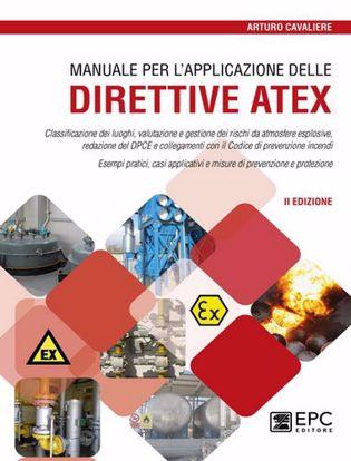 Immagine di Manuale per l'applicazione delle direttive ATEX. Classificazione dei luoghi, valutazione e gestione dei rischi da atmosfere esplosive. Nuova ediz.