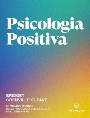 Immagine di Psicologia positiva. Le migliori risorse della psicologia della felicità e del benessere