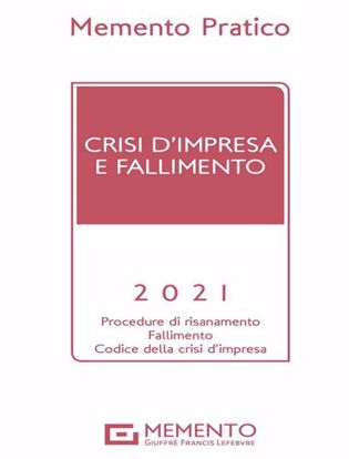 Immagine di Memento pratico. Crisi d'impresa e fallimento 2021 Procedure di risanamento, fallimento, codice della crisi d'impresa