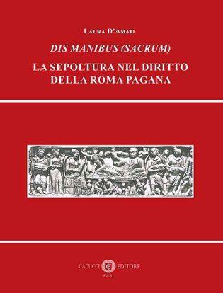 Immagine di Dis Manibus (Sacrum). La sepoltura nel diritto della Roma pagana