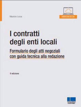 Immagine di I contratti degli enti locali. Formulario degli atti negoziali con guida tecnica alla redazione