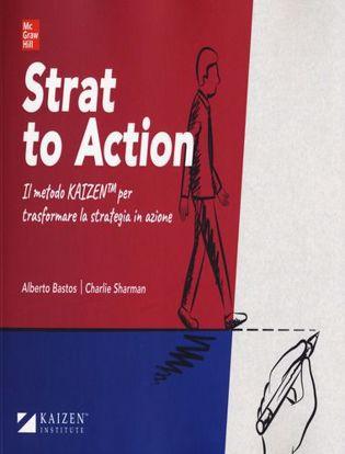 Immagine di Strat to action. Il Metodo Kaizen per trasformare la strategia in azione. Con Contenuto digitale per download e accesso on line