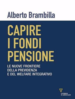 Immagine di Capire i fondi pensione. Le nuove frontiere della previdenza e del welfare integrativo