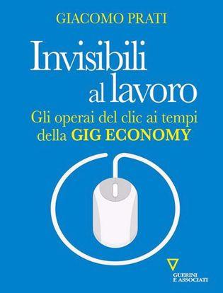 Immagine di Invisibili al lavoro. Gli operai del clic ai tempi della gig economy