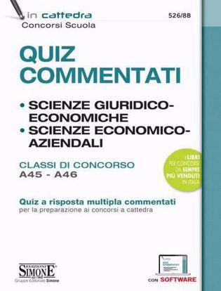 Immagine di Quiz Commentati Scienze Giuridiche ed Economiche. Scienze Economico Aziendali. Classi di Concorso A45-A46. Quiz a risposta multipla commentati - 526/8B
