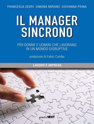 Immagine di Il manager sincrono. Per donne e uomini che lavorano in un mondo disruptive