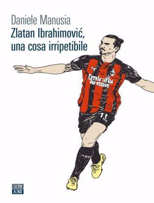 Immagine di Zlatan Ibrahimovic, una cosa irripetibile