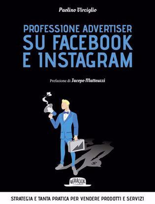 Immagine di Professione advertiser su Facebook e Instagram. Strategia e tanta pratica per vendere prodotti e servizi