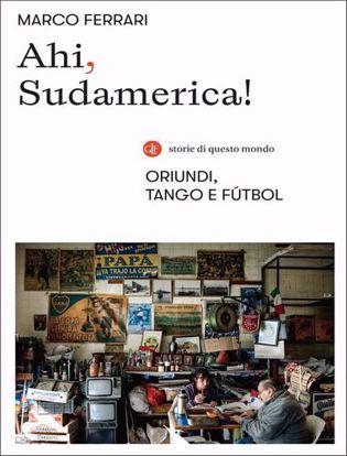 Immagine di Ahi, Sudamerica! Oriundi, tango e fútbol