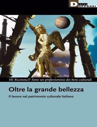Immagine di Oltre la grande bellezza. Il lavoro nel patrimonio culturale italiano