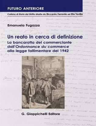 Immagine di Un reato in cerca di definizione. La bancarotta del commerciante dall'«Ordonnance du commerce» alla legge fallimentare del 1942
