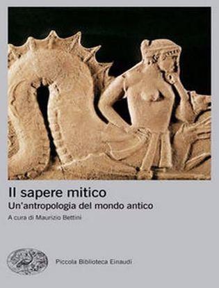 Immagine di Il sapere mitico. Un'antropologia del mondo antico