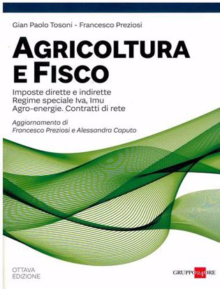 Immagine di Agricoltura e fisco 2021 Una guida a Imposte dirette e indirette Regime speciale Iva, Imu. Agro-energie. Contratti di rete.
