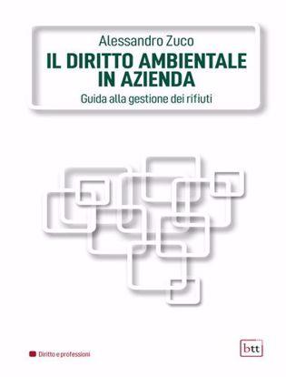 Immagine di Il diritto ambientale in azienda. Guida alla gestione dei rifiuti. Ediz. integrale