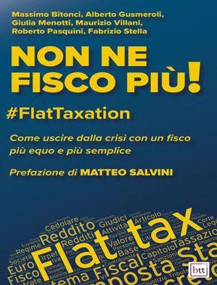 Immagine di Non ne fisco più! #FlatTaxation. Come uscire dalla crisi con un fisco più equo e semplice