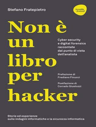 Immagine di Non è un libro per hacker. Cyber security e digital forensics raccontate dal punto di vista dell'analista